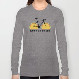 Runs On Tacos Long Sleeve T-shirt