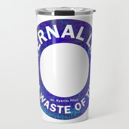 Eternal life is a waste of time Travel Mug