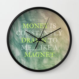Money Is Constantly Drawn To Me, Like A Magnet Wall Clock