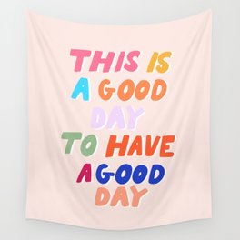 This Is  A Good Day To Have A Good Day Wall Tapestry