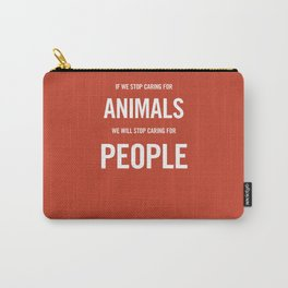 If we stop caring for animals Carry-All Pouch