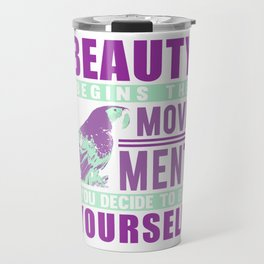 Beauty Begins The Movement You Decide To Be Yourself pm Travel Mug