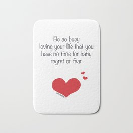 Be so busy loving your life Bath Mat