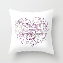 The heart has reasons which reason knows not Throw Pillow