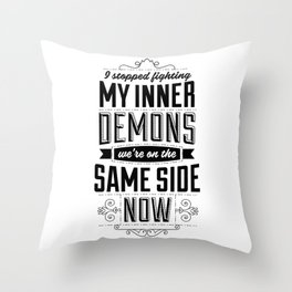 I stopped fighting my inner demons. We're on the same side now. Throw Pillow