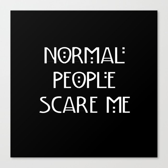 d8a47348 Normal People Scare Me Canvas Print by michellelo   Society6
