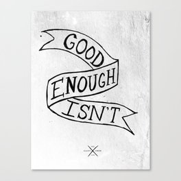 Good Enough Isn't Canvas Print