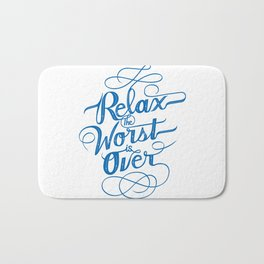 Relax the Worst Is over Bath Mat