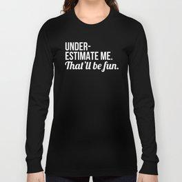 Underestimate Me That'll Be Fun (Black) Long Sleeve T-shirt