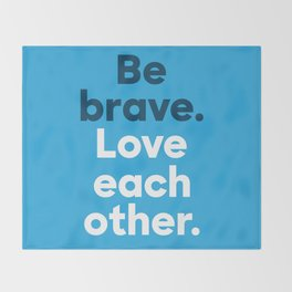 Be Brave - Bold Throw Blanket