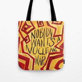 Nobody Wants A Nuclear War Tote Bag