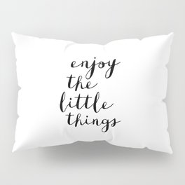 Enjoy the Little Things black and white monochrome typography poster design home decor bedroom wall Pillow Sham