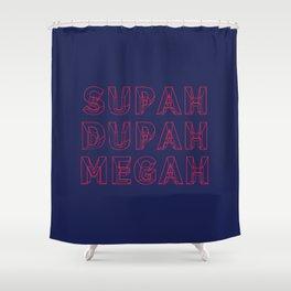 SUPAH DUPAH MEGAH DAWN Shower Curtain