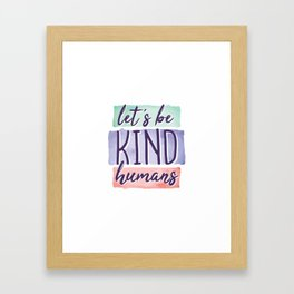 Lets be Kind Humans Anti Bullying Gift Framed Art Print