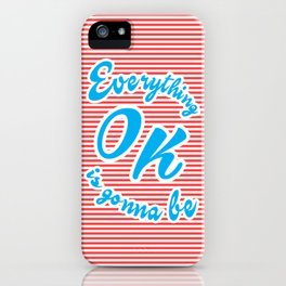 Everything Is Gonna Be Ok iPhone Case