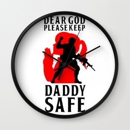 Military Quotes: Dear God Please Keep My Daddy Safe Wall Clock