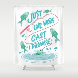 Just One More Cast I Promise - Fishing Shower Curtain
