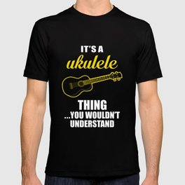It's a Ukulele Thing, You Wouldn't Understand Funny T-shirt T-shirt