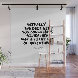 Actually, the best gift you could have given her was a lifetime of adventures. Lewis Carroll Quote Wall Mural