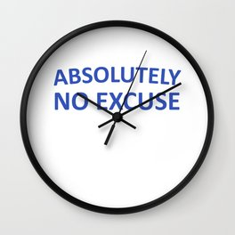 Absolutely No Excuse Graphic Funny T-shirt Wall Clock