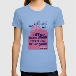 If we keep machines roaring - They'll keep the planes soaring T-shirt