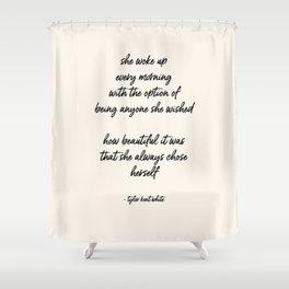 she always chose herself Shower Curtain