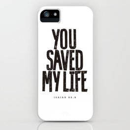 You saved my life iPhone Case