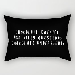 Chocolate Doesn't Ask Silly Questions black and white monochrome typography poster home wall decor Rectangular Pillow