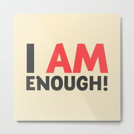 I am enough!, broken hearts, inspirational quote, free woman, motivational quote, strong woman Metal Print