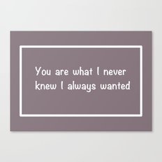 You are what I never knew... Canvas Print