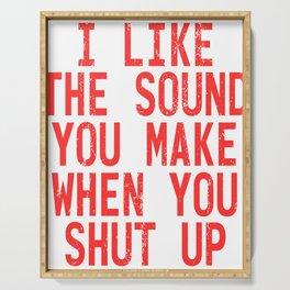 "Shut Up T-shirt Design Saying ""I Like The Sound You Make When You Shut Up!"" Mute Quiet Still Hush Serving Tray"