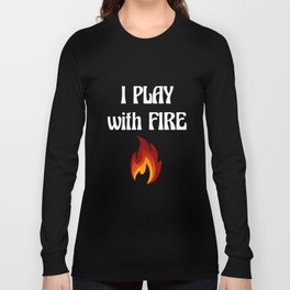 I Play with Fire Pyromaniac Fireman Appreciation T-Shirt Long Sleeve T-shirt