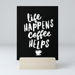 Life Happens Coffee Helps black and white typography design quote poster Mini Art Print