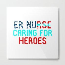 ER Nurse Caring For Heroes Metal Print
