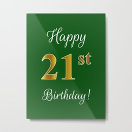 """Elegant """"Happy 21st Birthday!"""" With Faux/Imitation Gold-Inspired Color Pattern Number (on Green) Metal Print"""