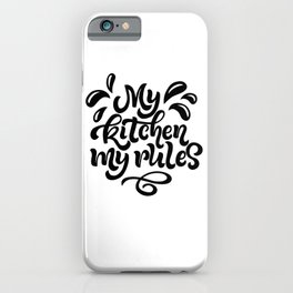 My kitchen - my rule - Funny hand drawn quotes illustration. Funny humor. Life sayings. Sarcastic funny quotes. iPhone Case