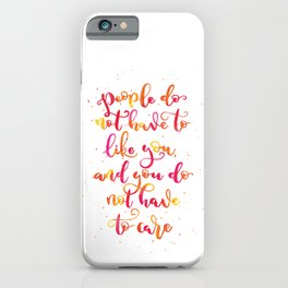 People do not like you and you do not have to care | Original Colours iPhone Case