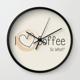 I Heart Coffee... So What? Wall Clock