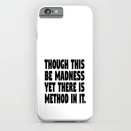 Though this be madness iPhone Case