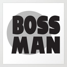 Boss Man Art Print