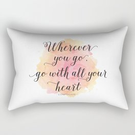 Wherever you go, go with all your heart. Confucius Rectangular Pillow
