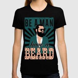 Be a man , have a beard T-shirt