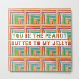 YOU'RE THE PEANUT BUTTER TO MY JELLY Metal Print