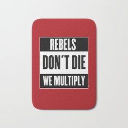 Rebels Don't Die, We Multiply Bath Mat