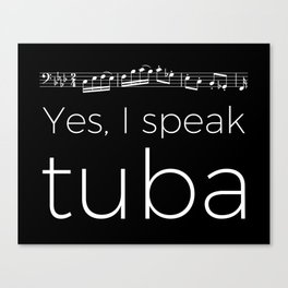 Yes, I speak tuba Canvas Print