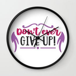 Don't Ever Give Up Wall Clock