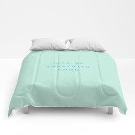 TELL ME SOMETHING GOOD Comforters