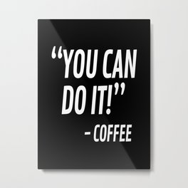 You Can Do It - Coffee (Black & White) Metal Print