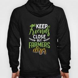 Keep Friends Close But Farmers Closer Design design Hoody