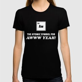 Funny Chemistry Gifts Aw the Atomic Symbol for AWWW YEAH! T-shirt